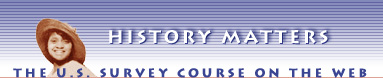 HISTORY MATTERS - The U.S. Survey Course on the Web