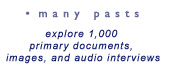 many pasts - explore over 800 primary source documents, images, and audio interviews
