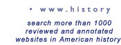 www.history - search over 700 fully reviewed and annotated websites in American history
